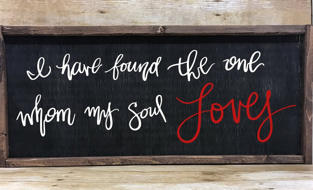 I Have Found The One Whom My Soul Loves Farmhouse Sign