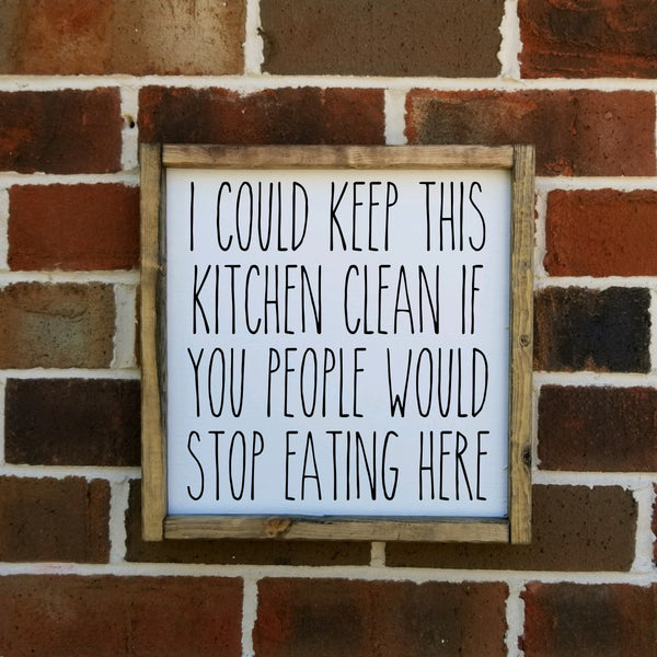 I Could Keep This Kitchen Clean If You People Would Stop Eating Here Sign.