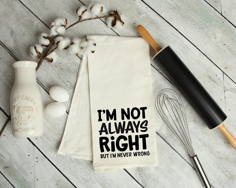 I'm Not Always Right But I'm Never Wrong Kitchen Tea Towel
