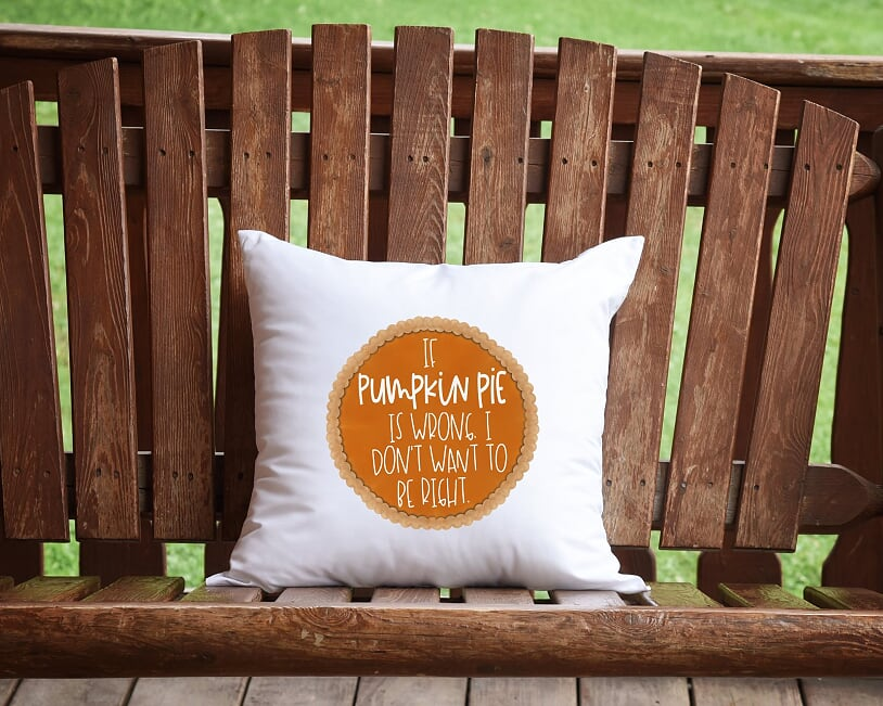 If Pumpkin Pie Is Wrong I Don't Want To Be Right Throw Pillow