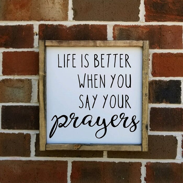 Life Is Better When You Say Your Prayers Sign
