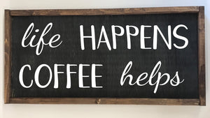 Life Happens Coffee Helps Farmhouse Sign