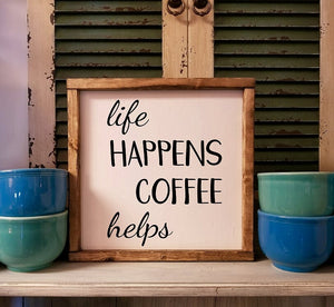 Life Happens Coffee Helps sign