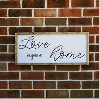 Love Begins At Home farmhouse sign