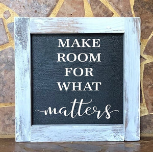 Make Room For What Matters Square Farmhouse Sign