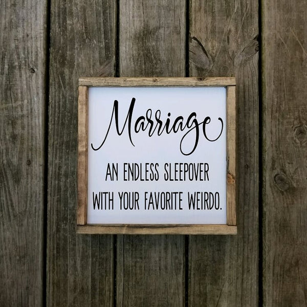 Marriage An Endless Sleepover With Your Favorite Weirdo sign