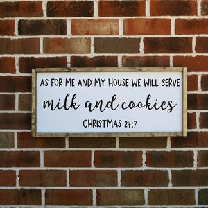 As For Me And My House We Will Serve Milk And Cookies Christmas 24/7 Farmhouse Sign