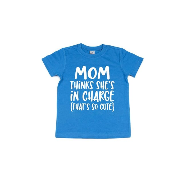 Mom Thinks She's In Charge, That's So Cute T Shirt