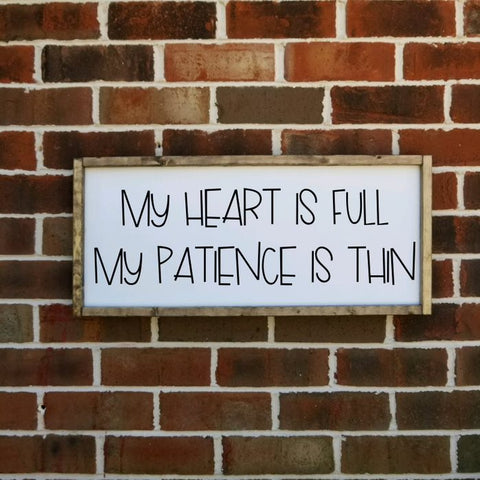 My Heart Is Full My Patience Is Thin Farmhouse Sign
