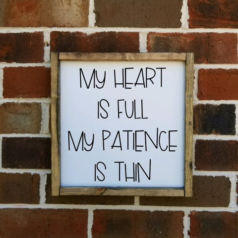My Heart Is Full My Patience Is Thin Square Farmhouse Sign
