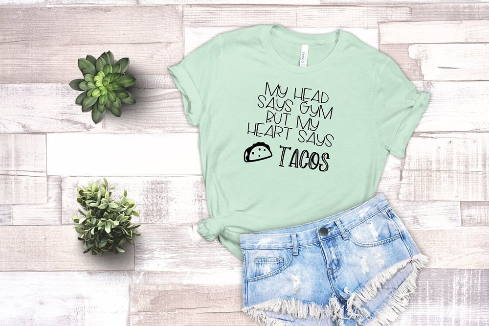 My Head Says Gym But My Heart Says Tacos T shirt