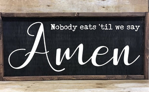 Nobody Eats Till We Say Amen Farmhouse Sign