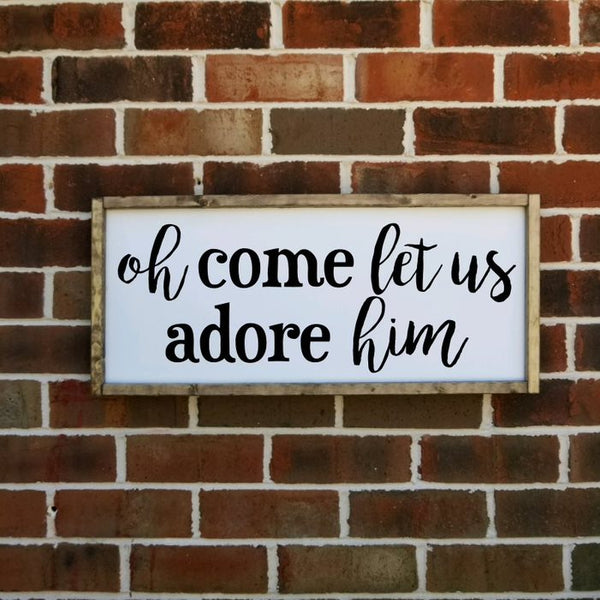 Oh Come Let Us Adore Him Farmhouse Sign