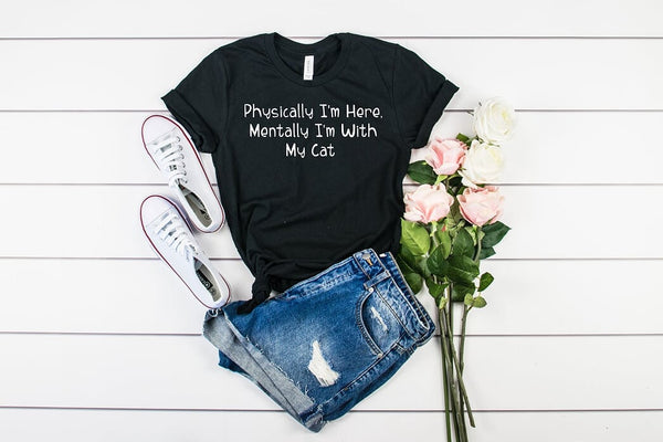 Physically I'm Here, Mentally I'm With My Cat T shirt