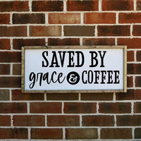 Saved By Grace And Coffee Farmhouse Sign