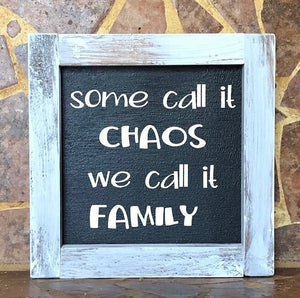 Some Call It Chaos We Call It Family Sign
