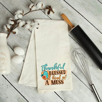 Thankful Blessed And Kind Of A Mess Kitchen Tea Towel