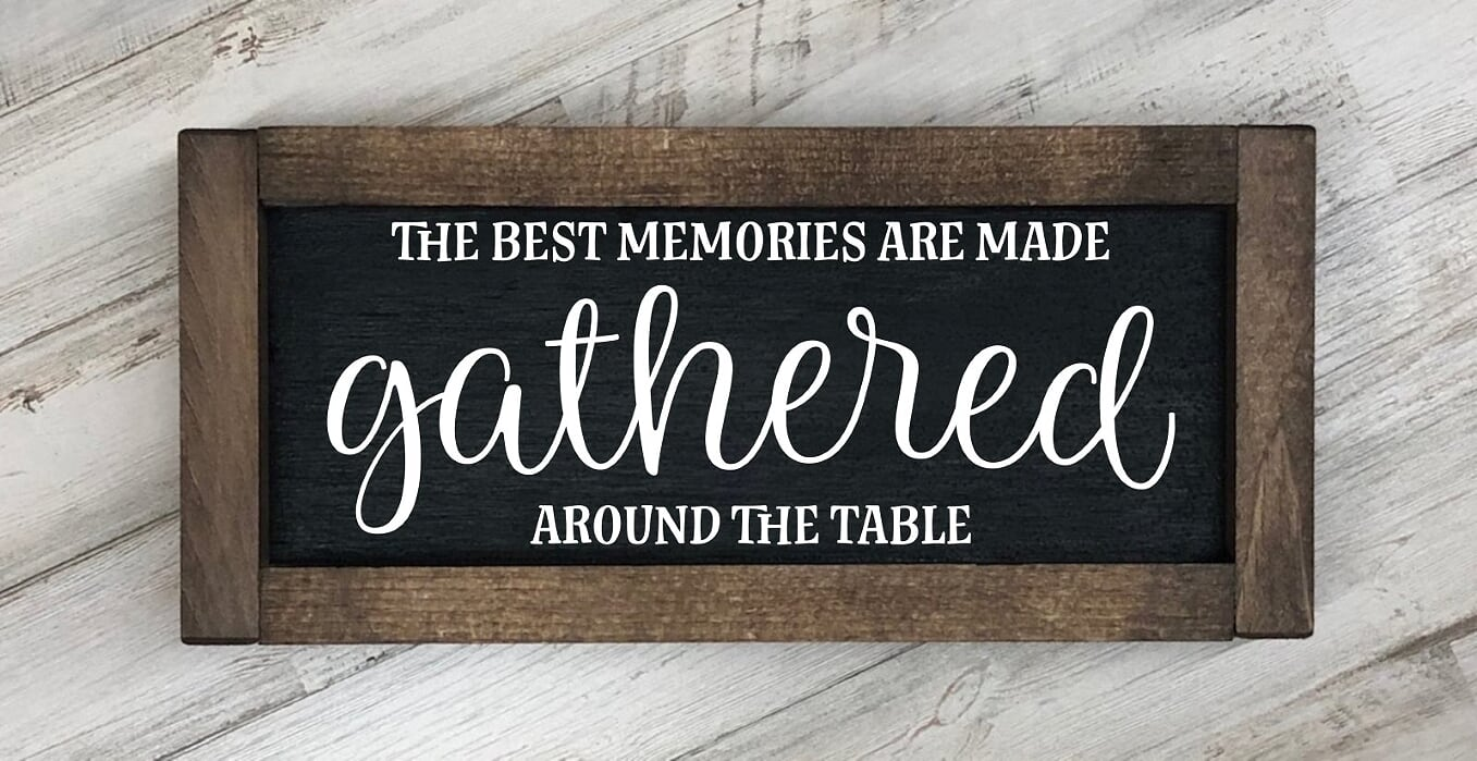 The Best Memories Are Made Gathered Around The Table Farmhouse Sign