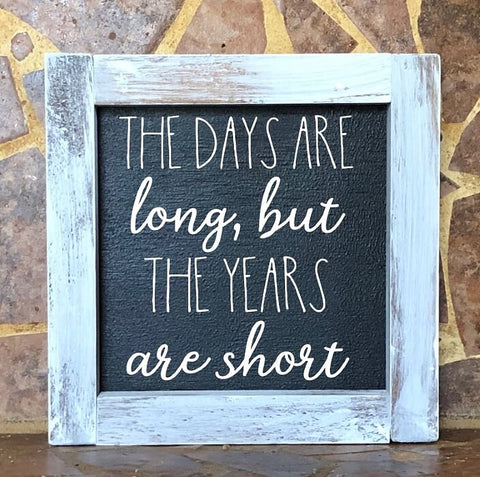 The Days Are Long But The Years Are Short Square Farmhouse Sign