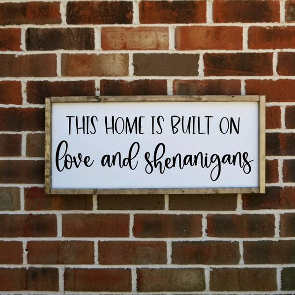 This House Is Built On Love And Shenanigans Farmhouse Sign