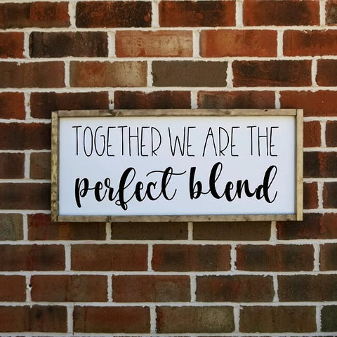 Together We Are The Perfect Blend Farmhouse Sign