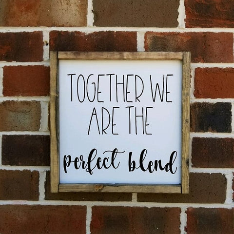Together We Are The Perfect Blend Square Farmhouse Sign