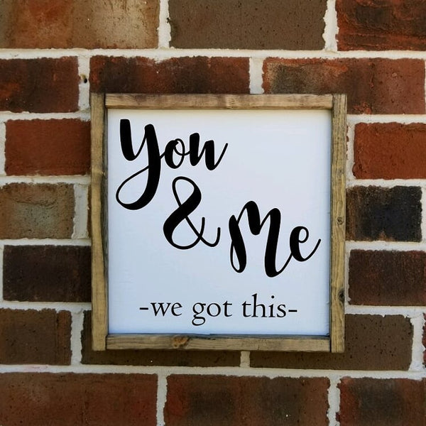 You & Me We Got This sign