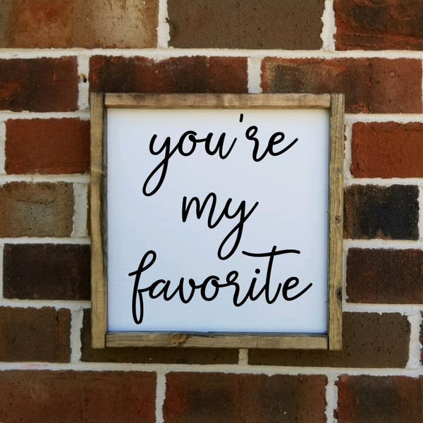 You're My Favorite Square Farmhouse Sign
