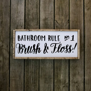 Bathroom Rule Number One Brush and Floss