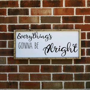 Everything's Gonna Be Alright Sign