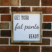 Get Your Fat Pants Ready sign