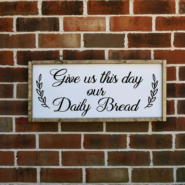 Give Us This Day Our Daily Bread Farmhouse Sign