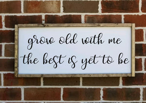 Grow old with me the best is yet to be sign