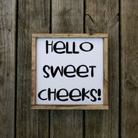 Hello Sweet Cheeks Sign