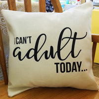 I Can't Adult Today throw pillow