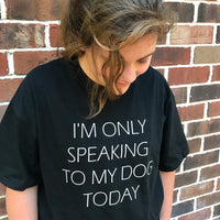I'm only speaking to my dog today T Shirt