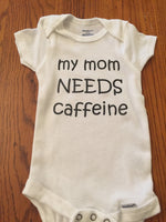 Mom needs caffeine - Funny Onesie - Shower gift - baby clothes