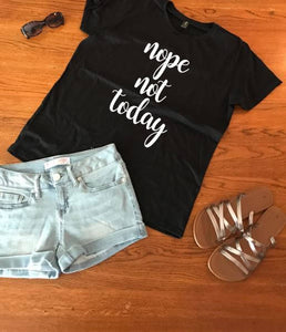 Nope not today t shirt, women's t shirts with words, men's t shirts with words, funny t shirts, teenager t shirts with words, graphic tees