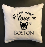 All You Need Is Love and a Boston terrier throw pillow, Dog Lover pillows, Boston Terrier lover pillows
