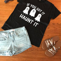 If you've got it haunt it ghost t shirt, women's t shirts with words, funny t shirts, teenager t shirts with words, graphic tees
