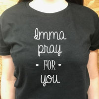 Imma Pray for You t shirt, women's t shirts with words, funny t shirts, teenager t shirts with words, graphic tees