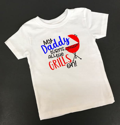 My Daddy Turns all the Grills on T shirt