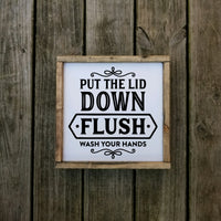 Put the Lid Down Flush Wash your Hands
