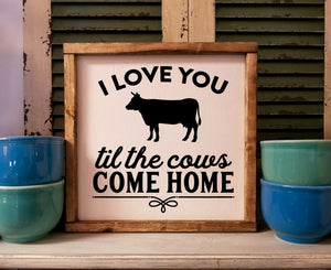 I Love You Till The Cows Come Home Sign