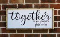 Together is My Favorite Place to Be Sign