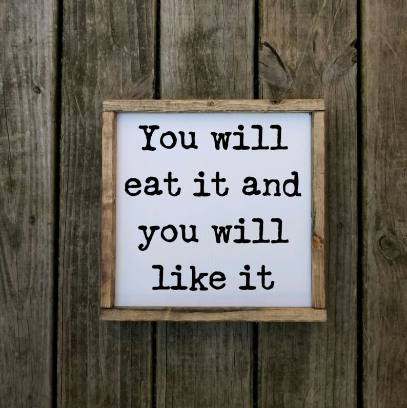 You will eat it and you will like it Sign