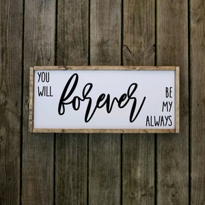 You Will Forever Be My Always Farmhouse Sign