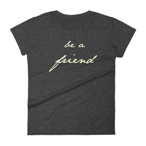 Be a Friend-Women's Graphic Tee