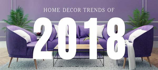 5 Top Home Decor Trends of 2018