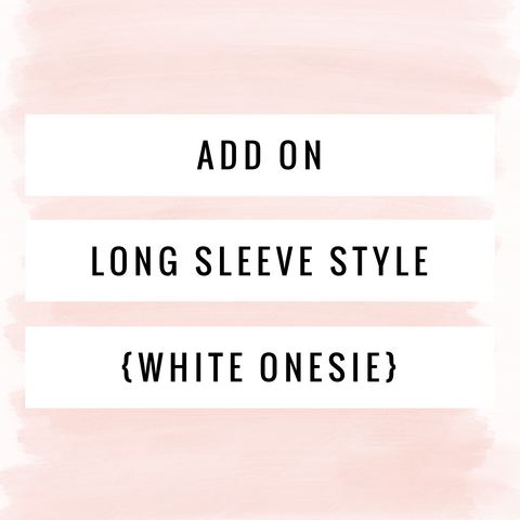 {ADD-ON} Long Sleeve Style {White Onesie}